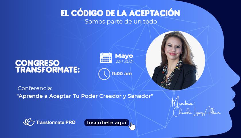 CONGRESO TRANSFORMATE: CONFERENCIA APRENDE ACEPTAR TU PODER CREADOR Y SANADOR
